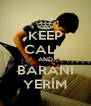 KEEP CALM AND BARANI YERİM - Personalised Poster A4 size