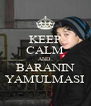 KEEP CALM AND  BARANIN YAMULMASI - Personalised Poster A4 size