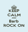 KEEP CALM AND Barb ROCK ON - Personalised Poster A4 size