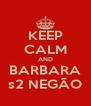 KEEP CALM AND BARBARA s2 NEGÃO - Personalised Poster A4 size