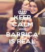 KEEP CALM AND BARBICA IS REAL - Personalised Poster A4 size