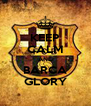 KEEP CALM AND BARCA GLORY - Personalised Poster A4 size