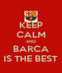 KEEP CALM AND BARCA IS THE BEST - Personalised Poster A4 size