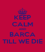KEEP CALM AND BARCA TILL WE DIE - Personalised Poster A4 size