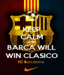 KEEP CALM AND BARCA WILL WIN CLASICO - Personalised Poster A4 size