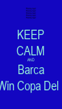 KEEP CALM AND Barca Will Win Copa Del Rey  - Personalised Poster A4 size