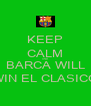 KEEP CALM AND BARCA WILL WIN EL CLASICO - Personalised Poster A4 size