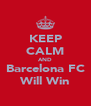 KEEP CALM AND Barcelona FC Will Win - Personalised Poster A4 size