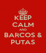 KEEP CALM AND BARCOS & PUTAS - Personalised Poster A4 size