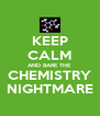 KEEP CALM AND BARE THE CHEMISTRY NIGHTMARE - Personalised Poster A4 size