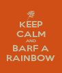 KEEP CALM AND BARF A RAINBOW - Personalised Poster A4 size