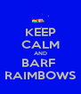 KEEP CALM AND BARF  RAIMBOWS - Personalised Poster A4 size