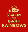 KEEP CALM AND BARF RAINBOWS - Personalised Poster A4 size