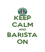 KEEP CALM AND BARISTA ON - Personalised Poster A4 size