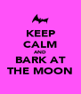 KEEP CALM AND BARK AT THE MOON - Personalised Poster A4 size