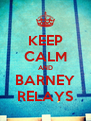 KEEP CALM AND BARNEY RELAYS - Personalised Poster A4 size