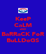 KeeP CaLM aND BaRRaCK FoR BuLLDoGS - Personalised Poster A4 size
