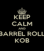 KEEP CALM AND BARREL ROLL KOB - Personalised Poster A4 size