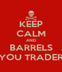KEEP CALM AND BARRELS YOU TRADER - Personalised Poster A4 size