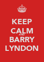 KEEP CALM AND BARRY LYNDON - Personalised Poster A4 size