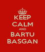 KEEP CALM AND BARTU BASGAN - Personalised Poster A4 size