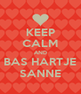 KEEP CALM AND BAS HARTJE SANNE - Personalised Poster A4 size