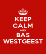 KEEP CALM AND BAS WESTGEEST - Personalised Poster A4 size