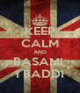KEEP CALM AND BASAMI  I BADDI - Personalised Poster A4 size