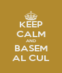KEEP CALM AND BASEM AL CUL - Personalised Poster A4 size