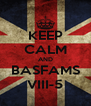 KEEP CALM AND BASFAMS VIII-5 - Personalised Poster A4 size