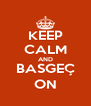 KEEP CALM AND BASGEÇ ON - Personalised Poster A4 size