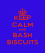 KEEP CALM AND BASH BISCUITS - Personalised Poster A4 size