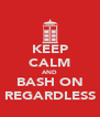 KEEP CALM AND BASH ON REGARDLESS - Personalised Poster A4 size