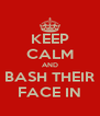 KEEP CALM AND BASH THEIR FACE IN - Personalised Poster A4 size