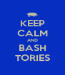 KEEP CALM AND BASH TORIES - Personalised Poster A4 size