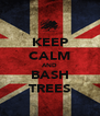 KEEP CALM AND BASH TREES - Personalised Poster A4 size