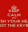 KEEP CALM AND BASH YOUR HEAD AGAINST THE KEYBOARD - Personalised Poster A4 size