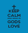 KEEP CALM AND BASK IN GODS LOVE - Personalised Poster A4 size