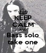 KEEP CALM AND Bass solo take one - Personalised Poster A4 size