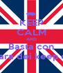KEEP CALM AND Basta con La gara dei keep calm - Personalised Poster A4 size
