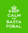 KEEP CALM AND BASTA FOBAL - Personalised Poster A4 size