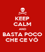 KEEP CALM AND BASTA POCO CHE CE VÓ  - Personalised Poster A4 size