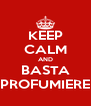 KEEP CALM AND BASTA PROFUMIERE - Personalised Poster A4 size