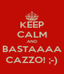 KEEP CALM AND BASTAAAA CAZZO! ;-) - Personalised Poster A4 size