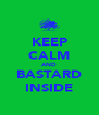 KEEP CALM AND BASTARD INSIDE - Personalised Poster A4 size