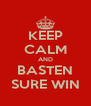 KEEP CALM AND BASTEN SURE WIN - Personalised Poster A4 size