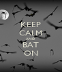 KEEP CALM AND BAT ON - Personalised Poster A4 size