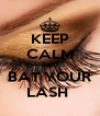 KEEP CALM AND BAT YOUR LASH  - Personalised Poster A4 size
