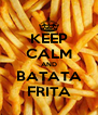 KEEP CALM AND BATATA FRITA - Personalised Poster A4 size