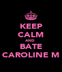 KEEP CALM AND  BATE CAROLINE M - Personalised Poster A4 size